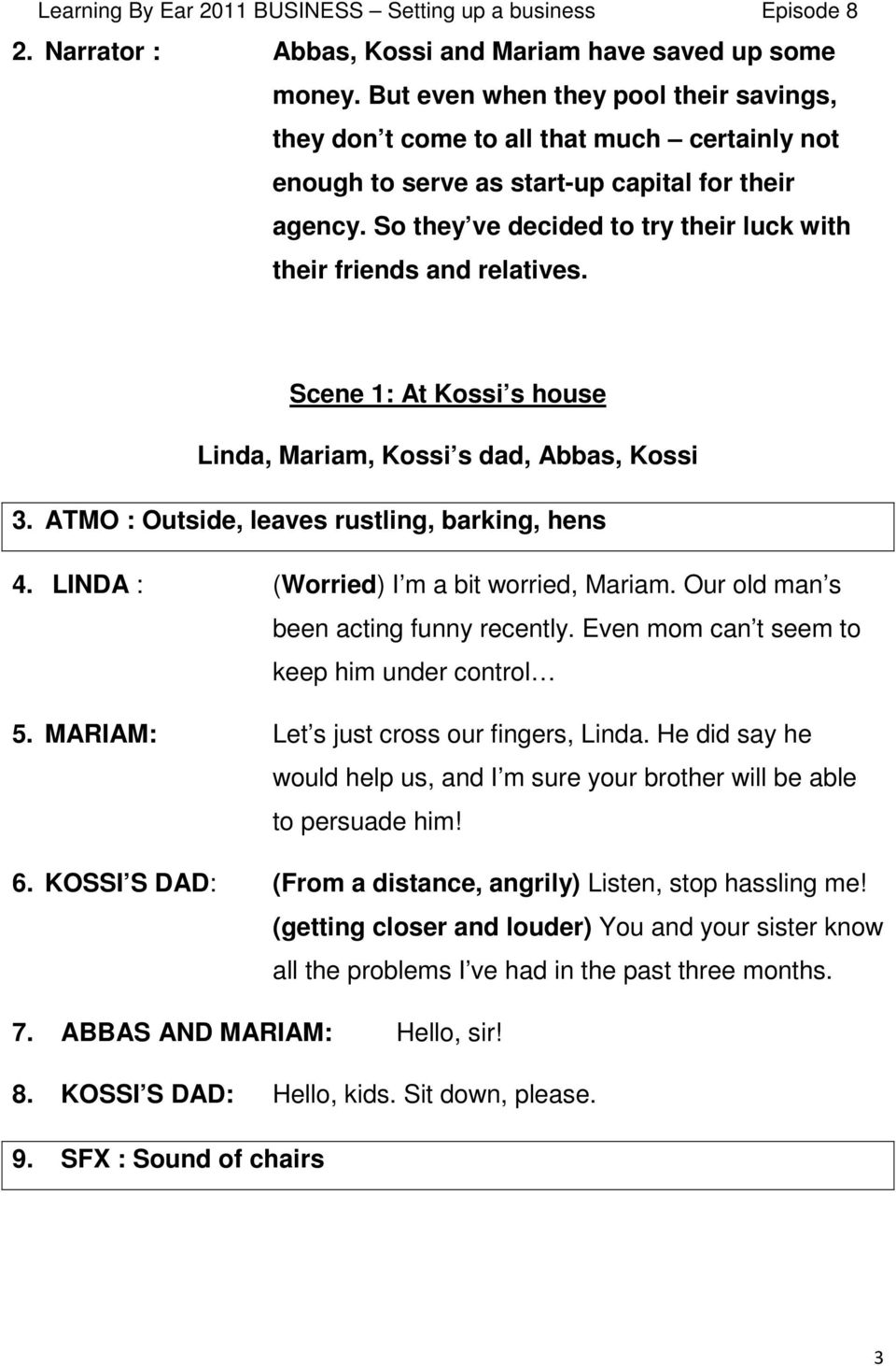 So they ve decided to try their luck with their friends and relatives. Scene 1: At Kossi s house Linda, Mariam, Kossi s dad, Abbas, Kossi 3. ATMO : Outside, leaves rustling, barking, hens 4.