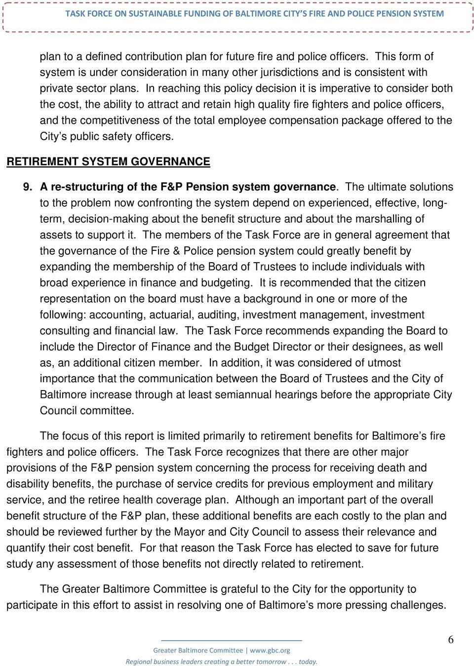 employee compensation package offered to the City s public safety officers. RETIREMENT SYSTEM GOVERNANCE 9. A re-structuring of the F&P Pension system governance.