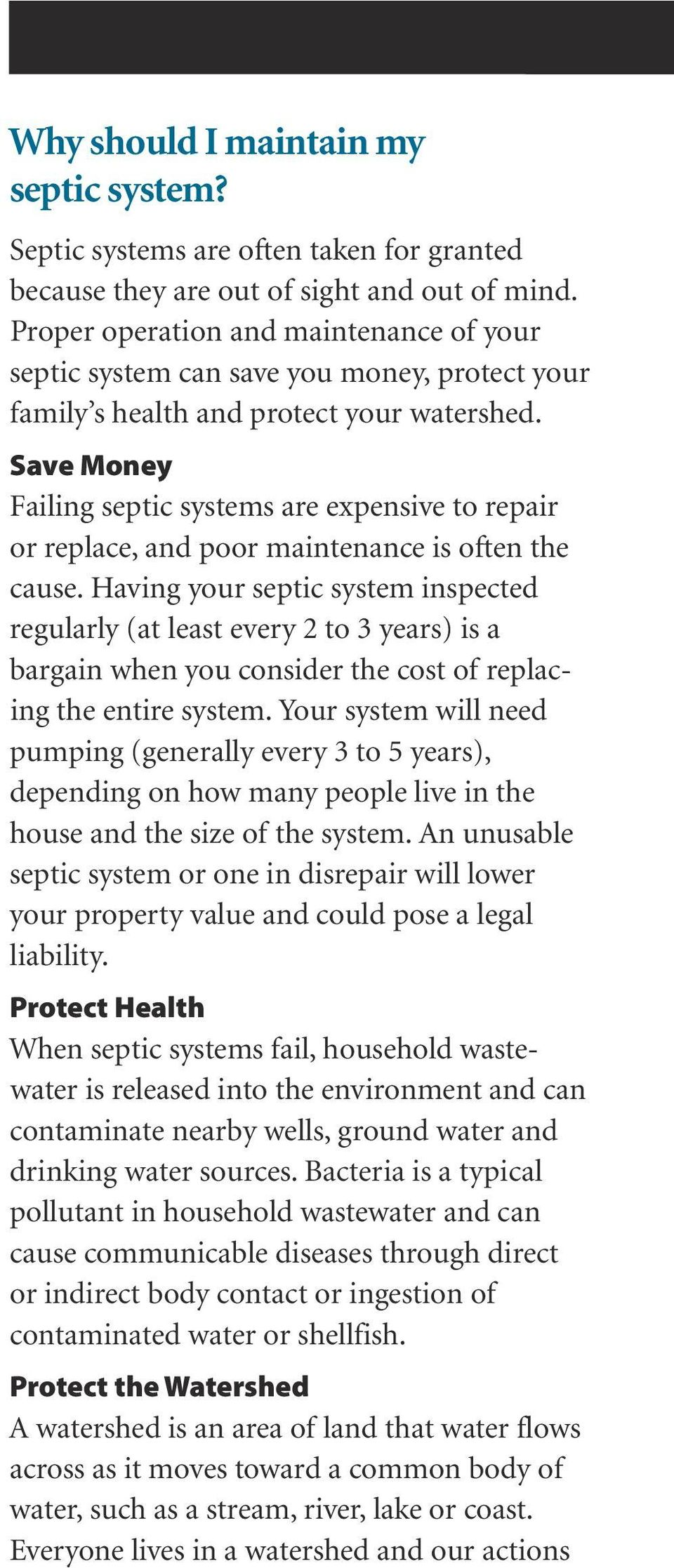 Save Money Failing septic systems are expensive to repair or replace, and poor maintenance is often the cause.
