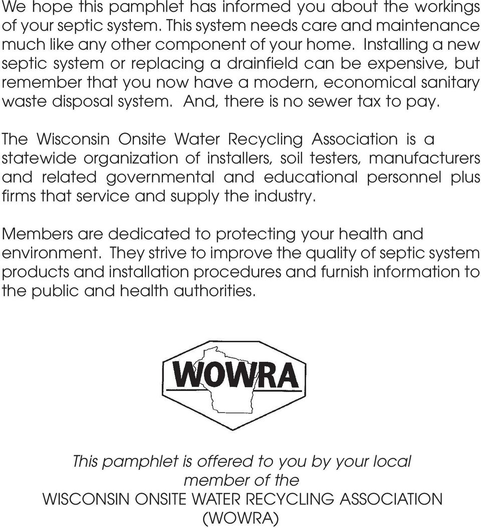 The Wisconsin Onsite Water Recycling Association is a statewide organization of installers, soil testers, manufacturers and related governmental and educational personnel plus firms that service and