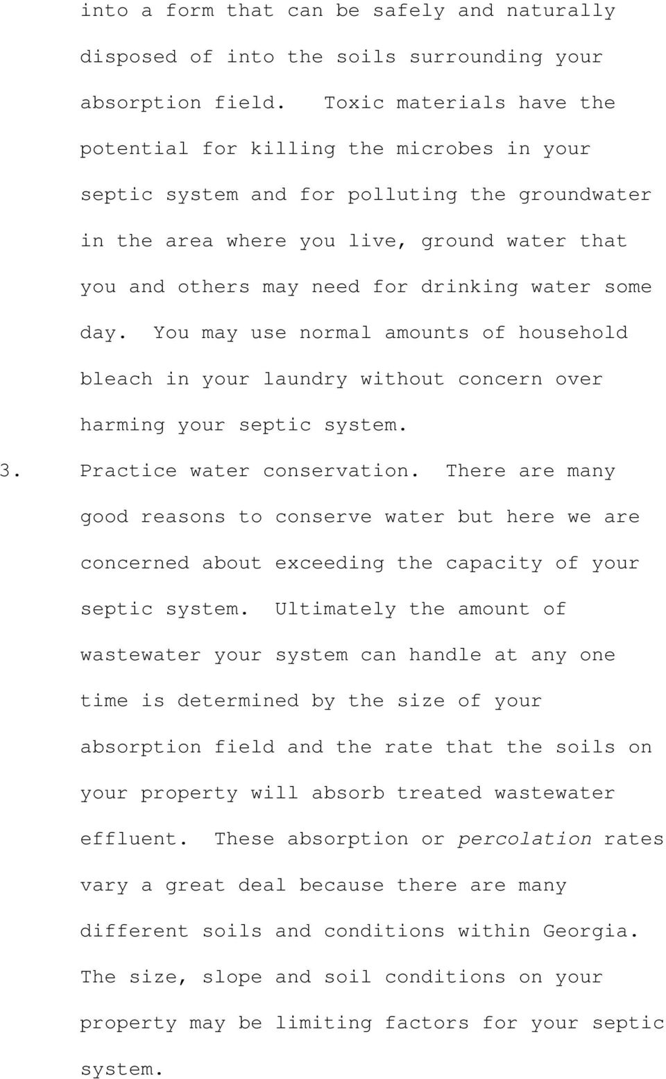 water some day. You may use normal amounts of household bleach in your laundry without concern over harming your septic system. 3. Practice water conservation.