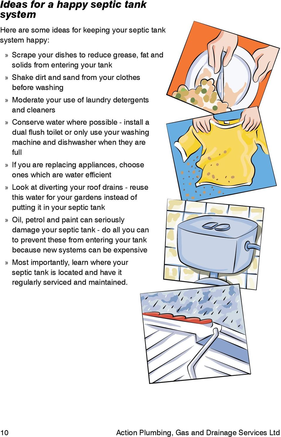 they are full If you are replacing appliances, choose ones which are water efficient Look at diverting your roof drains - reuse this water for your gardens instead of putting it in your septic tank