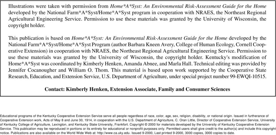 This publication is based on Home*A*Syst: An Environmental Risk-Assessment Guide for the Home developed by the National Farm*A*Syst/Home*A*Syst Program (author Barbara Kneen Avery, College of Human