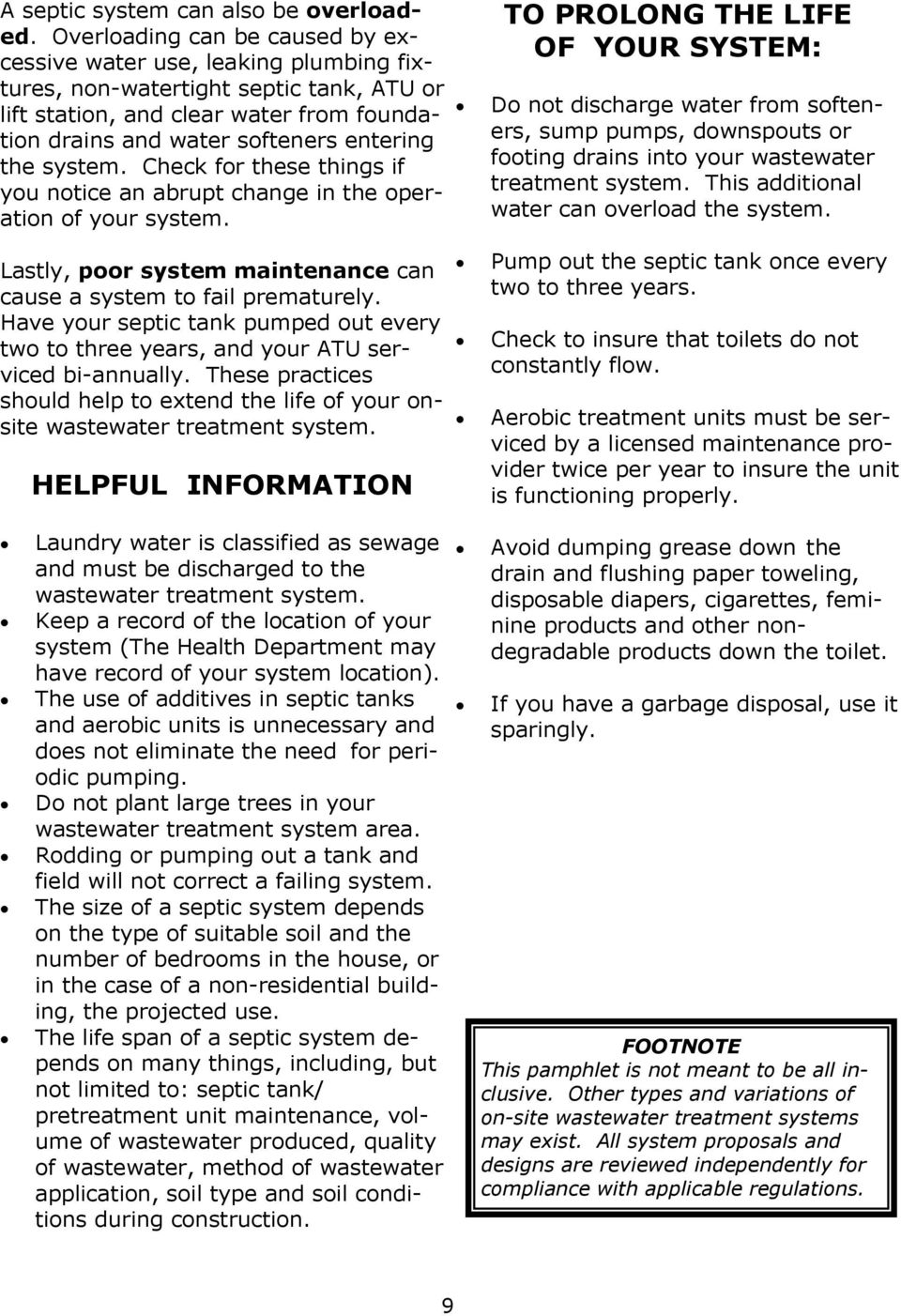 system. Check for these things if you notice an abrupt change in the operation of your system.