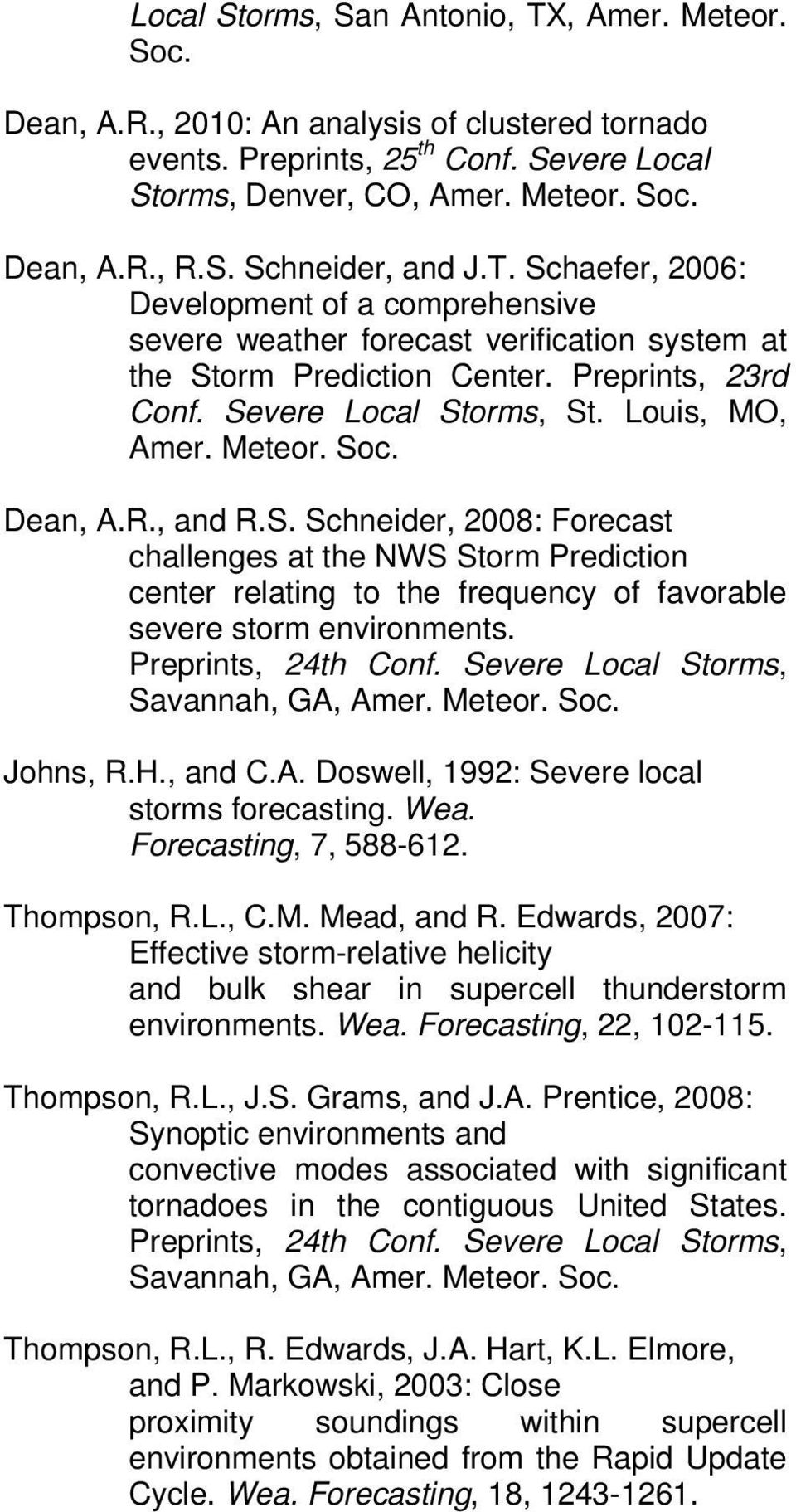 Soc. Dean, A.R., and R.S. Schneider, 2008: Forecast challenges at the NWS Storm Prediction center relating to the frequency of favorable severe storm environments. Preprints, 24th Conf.