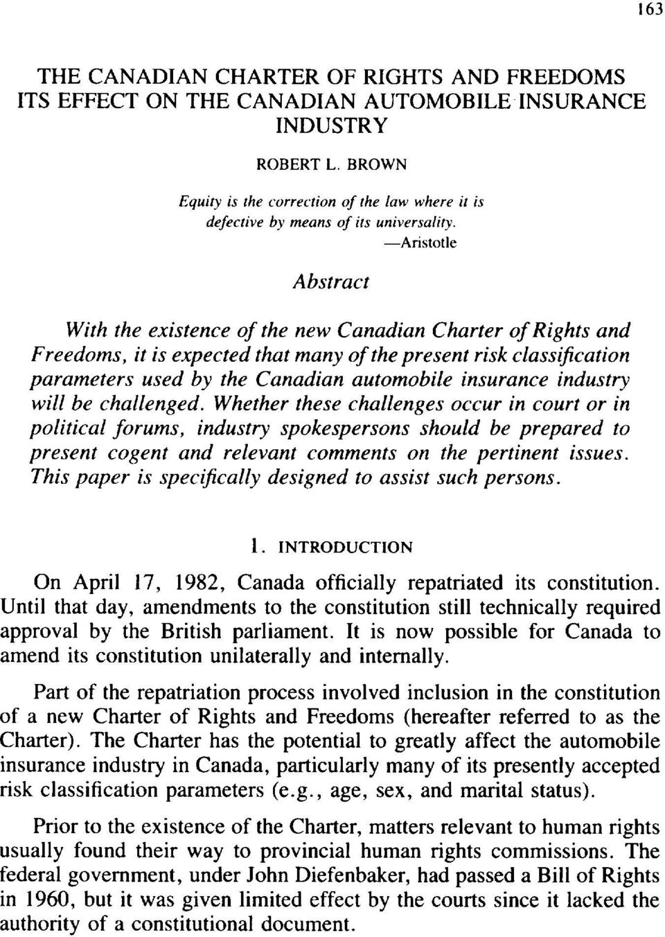 -Aristotle Abstract With the existence of the new Canadian Charter of Rights and Freedoms, it is expected that many of the present risk classification parameters used by the Canadian automobile