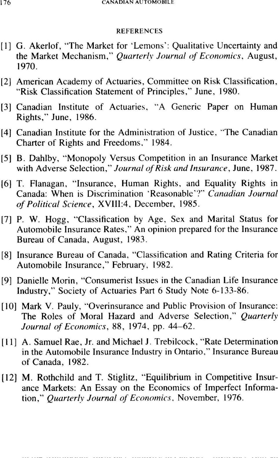 (31 Canadian Institute of Actuaries, A Generic Paper on Human Rights, June, 1986. [4] Canadian Institute for the Administration of Justice, The Canadian Charter of Rights and Freedoms, 1984. [5] B.