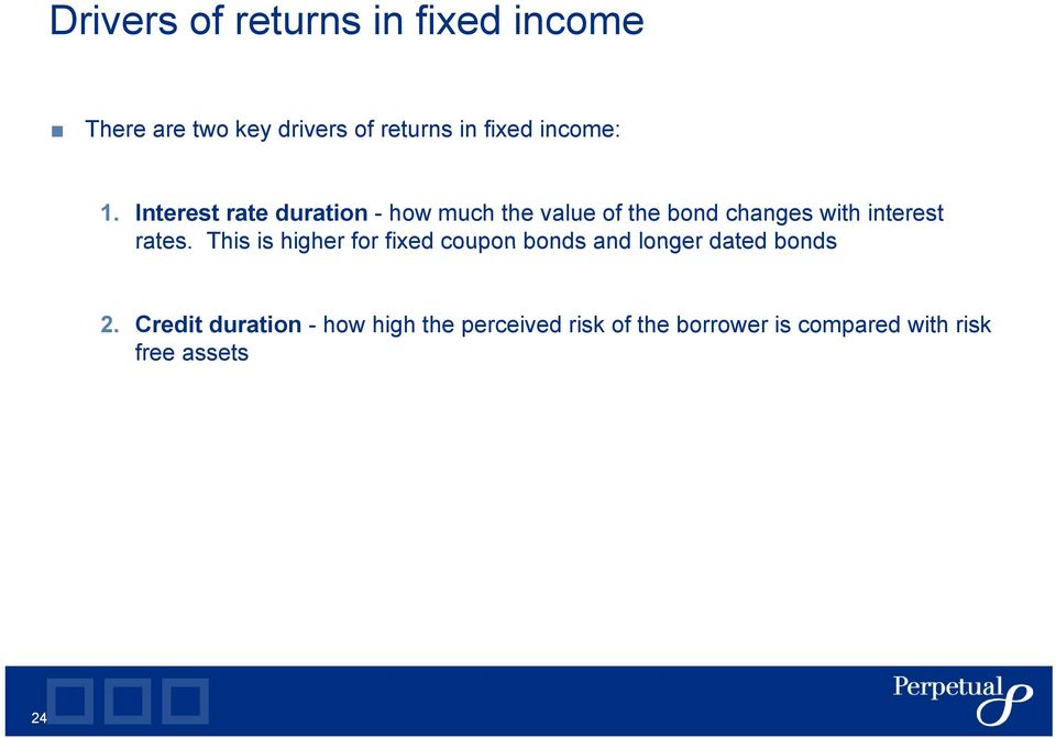 Interest rate duration - how much the value of the bond changes with interest rates.