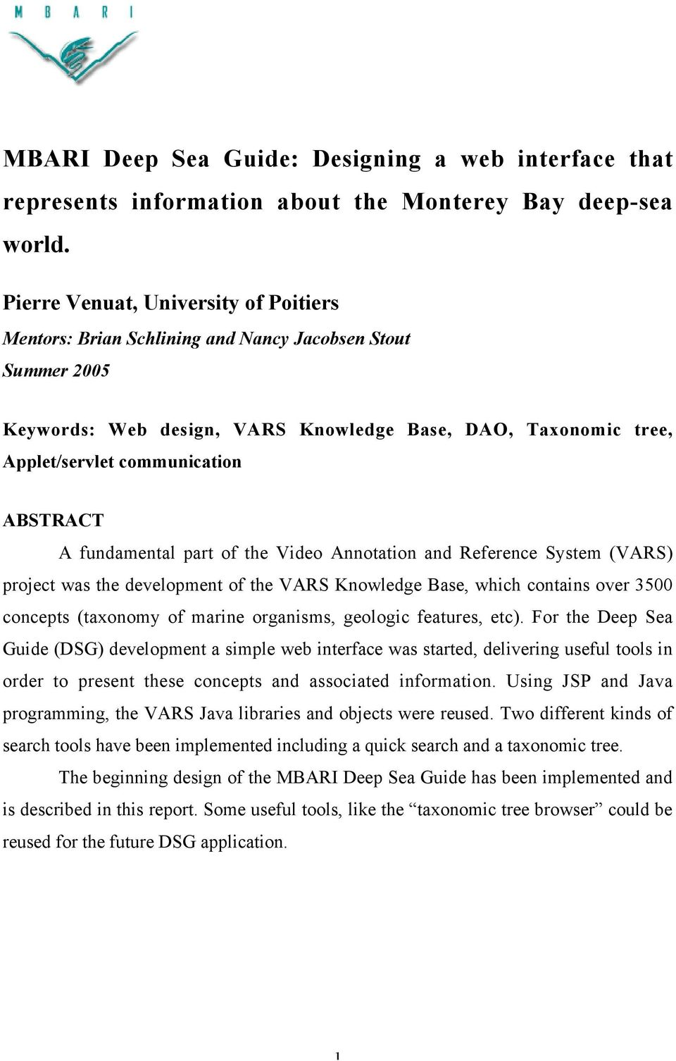 ABSTRACT A fundamental part of the Video Annotation and Reference System (VARS) project was the development of the VARS Knowledge Base, which contains over 3500 concepts (taxonomy of marine