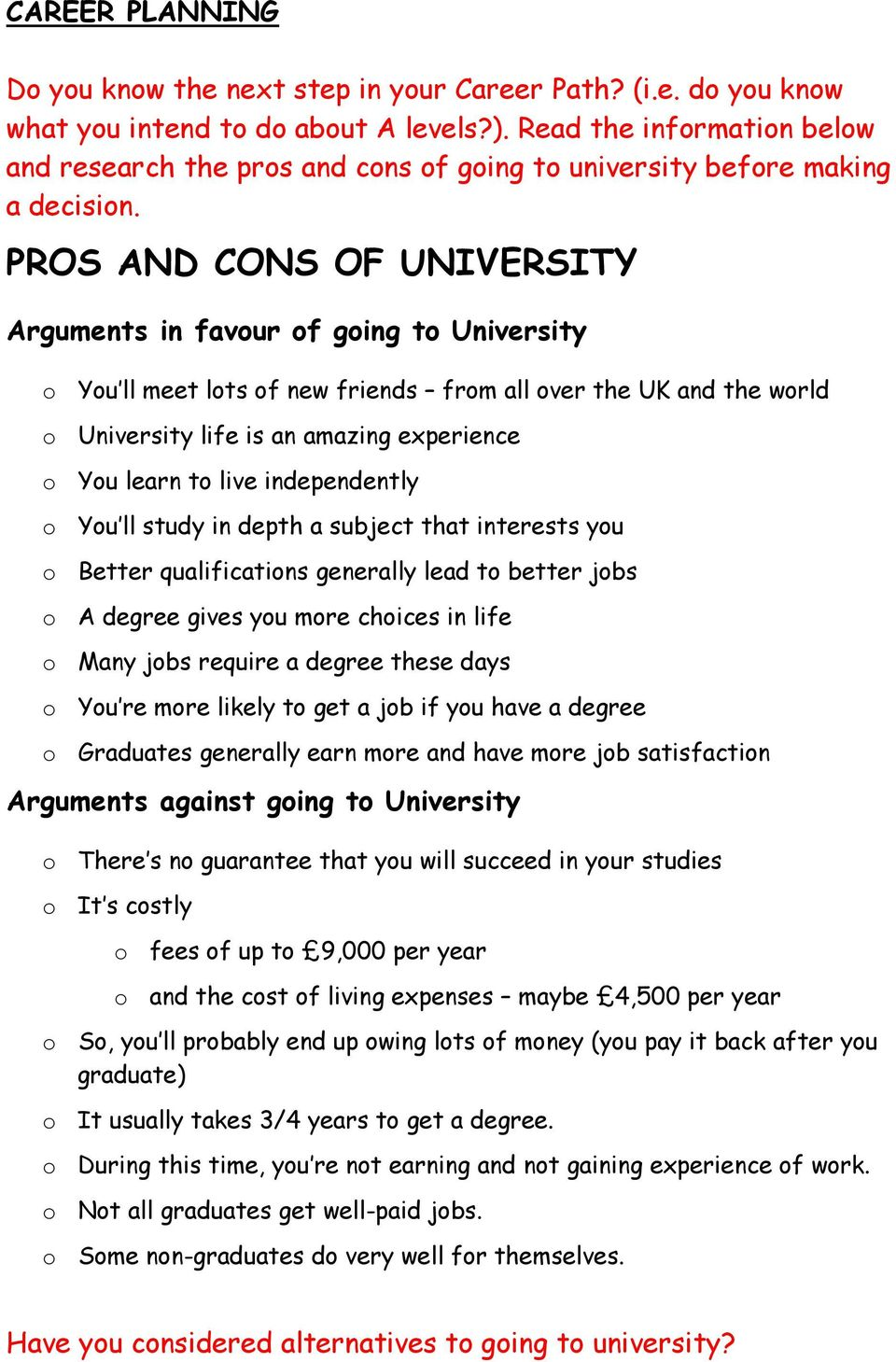 PROS AND CONS OF UNIVERSITY Arguments in favour of going to University o You ll meet lots of new friends from all over the UK and the world o University life is an amazing experience o You learn to