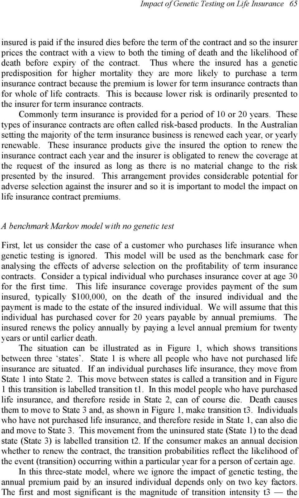 Thus where the insured has a genetic predisposition for higher mortality they are more likely to purchase a term insurance contract because the premium is lower for term insurance contracts than for