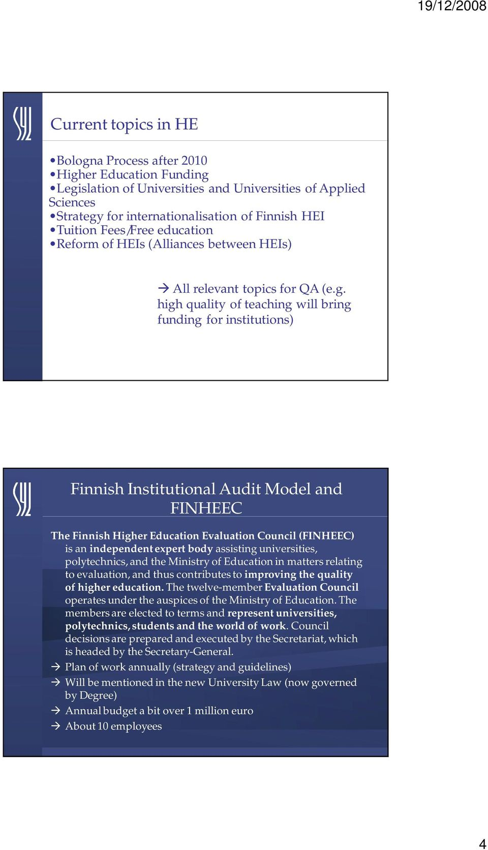 high quality of teaching will bring funding for institutions) Finnish Institutional Audit Model and FINHEEC The Finnish Higher Education Evaluation Council (FINHEEC) is an independent expert body