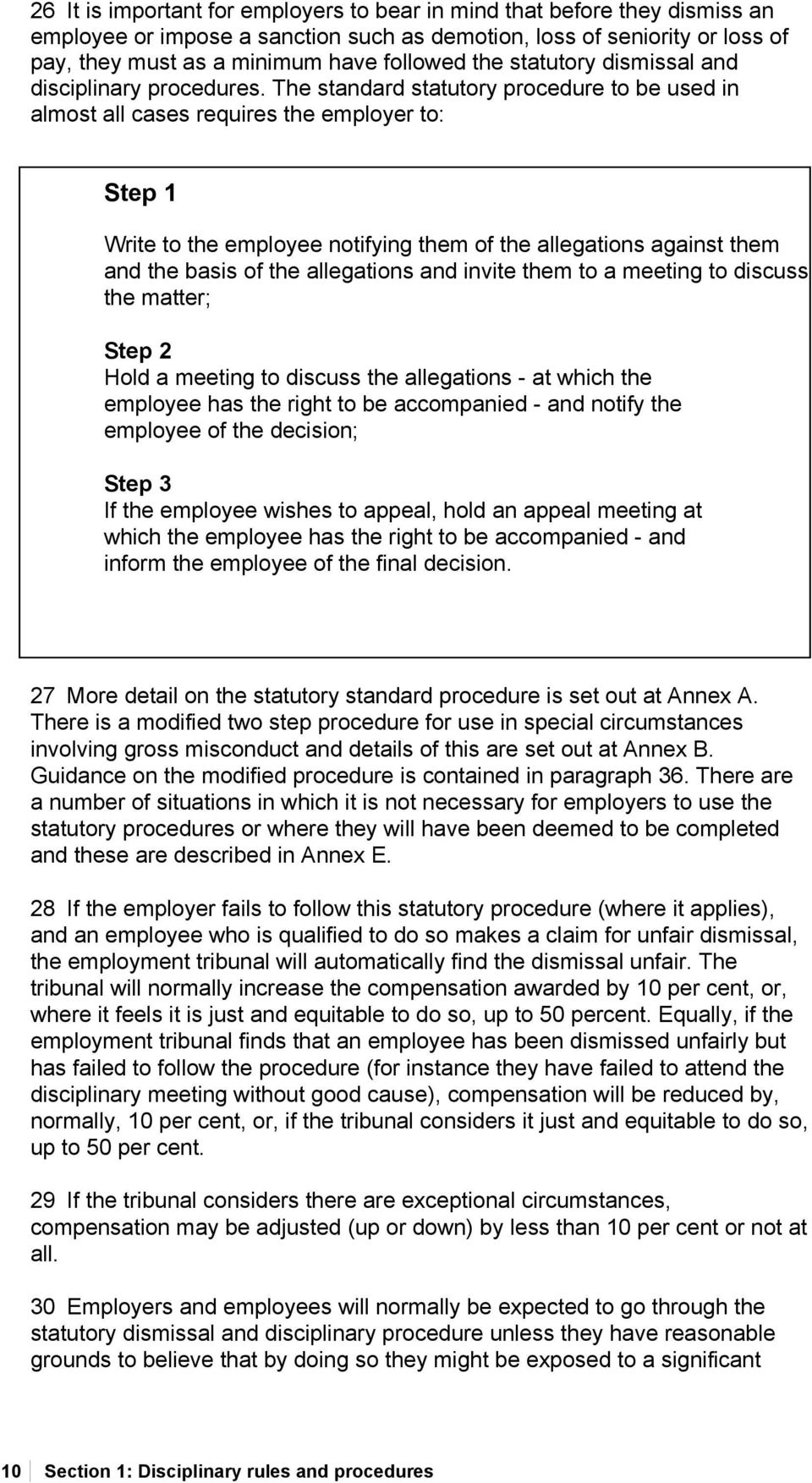 The standard statutory procedure to be used in almost all cases requires the employer to: Step 1 Write to the employee notifying them of the allegations against them and the basis of the allegations