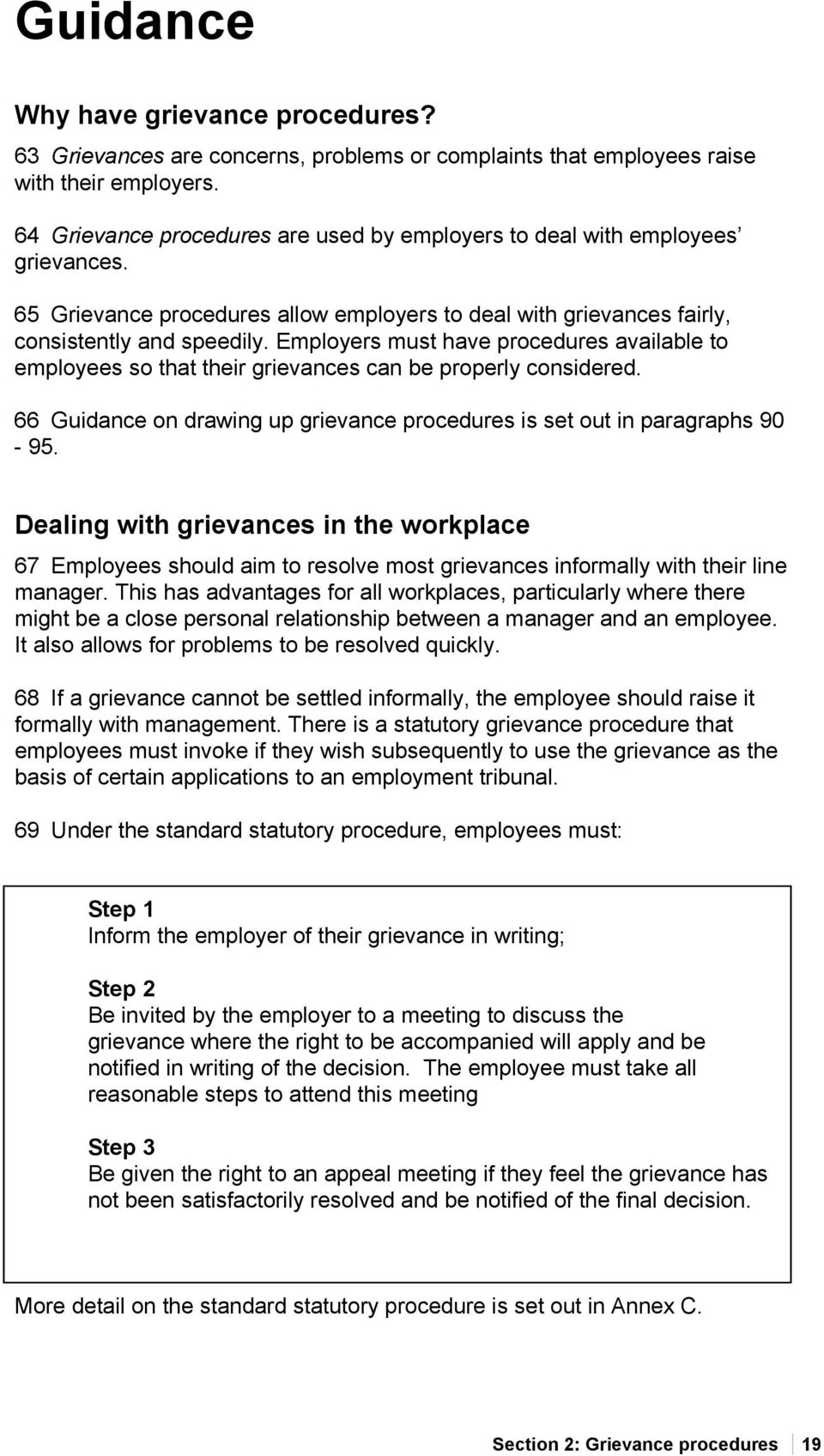 Employers must have procedures available to employees so that their grievances can be properly considered. 66 Guidance on drawing up grievance procedures is set out in paragraphs 90-95.