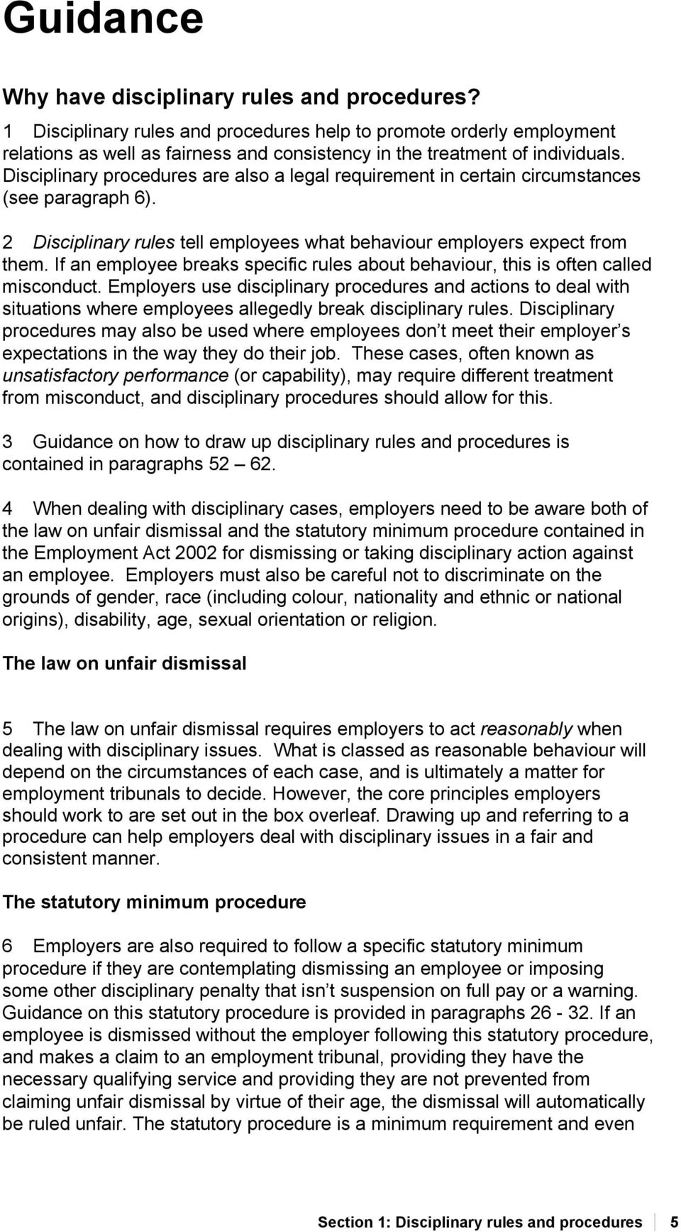 Disciplinary procedures are also a legal requirement in certain circumstances (see paragraph 6). 2 Disciplinary rules tell employees what behaviour employers expect from them.