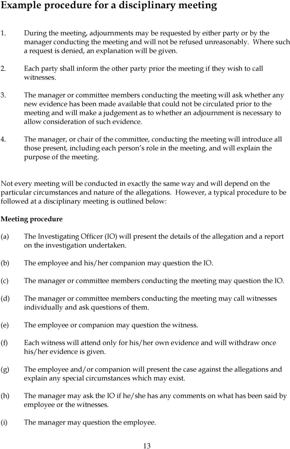 The manager or committee members conducting the meeting will ask whether any new evidence has been made available that could not be circulated prior to the meeting and will make a judgement as to