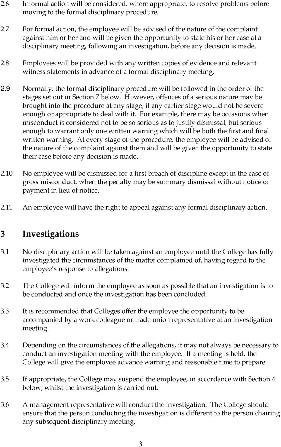 investigation, before any decision is made. 2.8 Employees will be provided with any written copies of evidence and relevant witness statements in advance of a formal disciplinary meeting. 2.9 Normally, the formal disciplinary procedure will be followed in the order of the stages set out in Section 7 below.