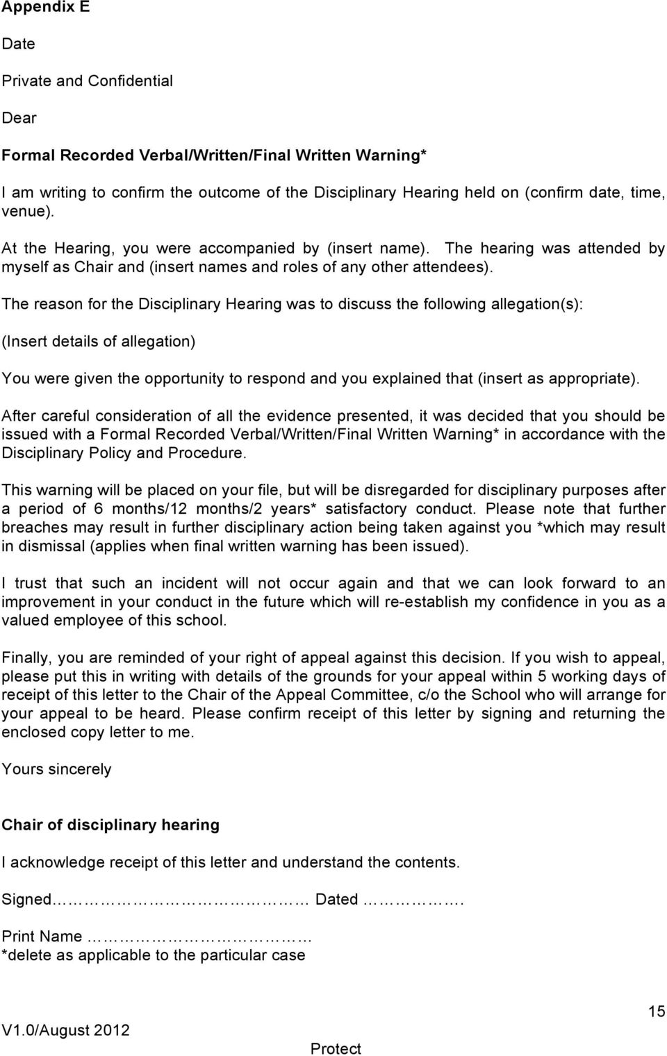 The reason for the Disciplinary Hearing was to discuss the following allegation(s): (Insert details of allegation) You were given the opportunity to respond and you explained that (insert as