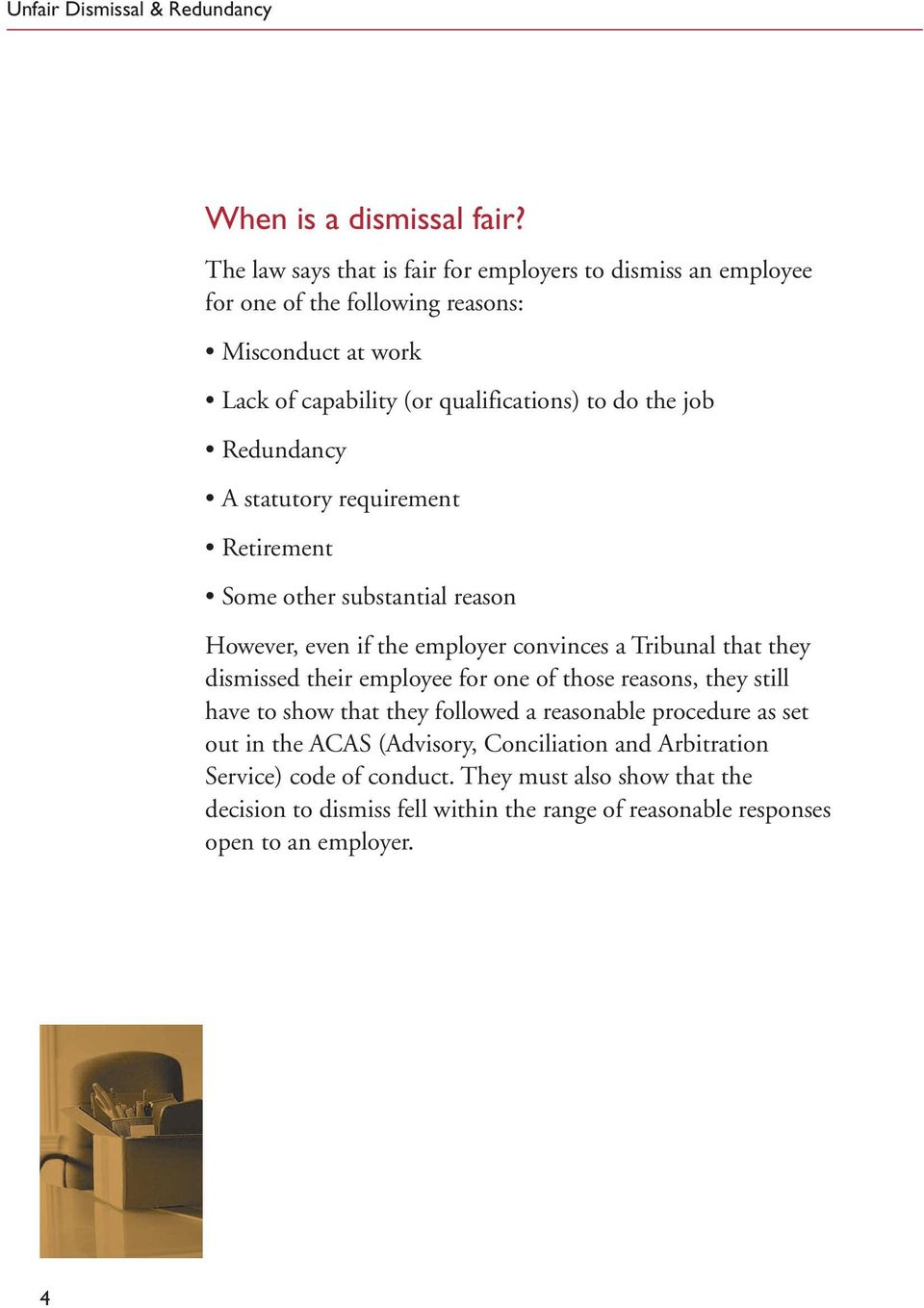the job Redundancy A statutory requirement Retirement Some other substantial reason However, even if the employer convinces a Tribunal that they dismissed their