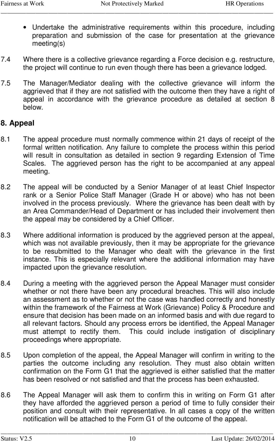 5 The Manager/Mediator dealing with the collective grievance will inform the aggrieved that if they are not satisfied with the outcome then they have a right of appeal in accordance with the