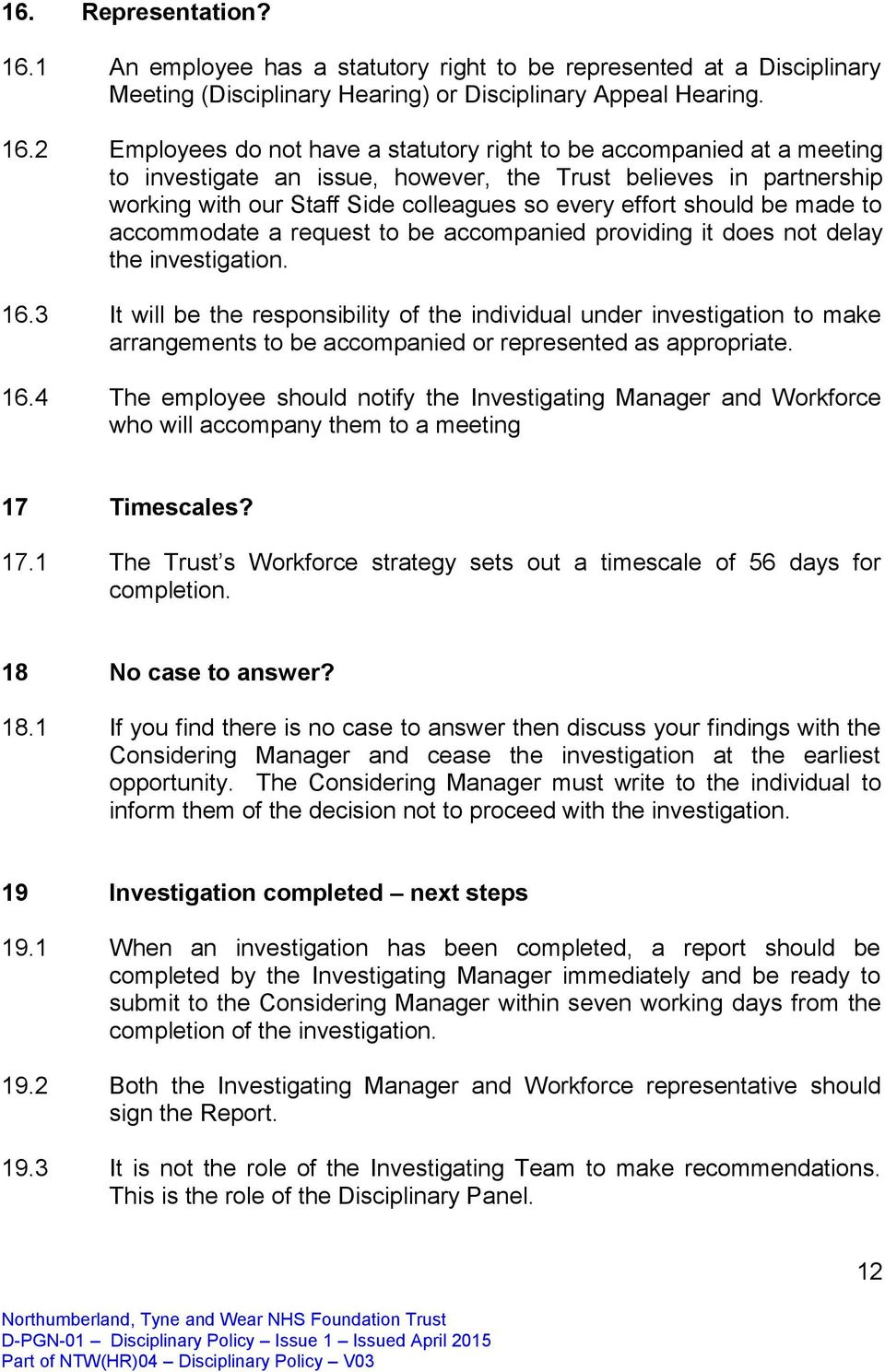 2 Employees do not have a statutory right to be accompanied at a meeting to investigate an issue, however, the Trust believes in partnership working with our Staff Side colleagues so every effort