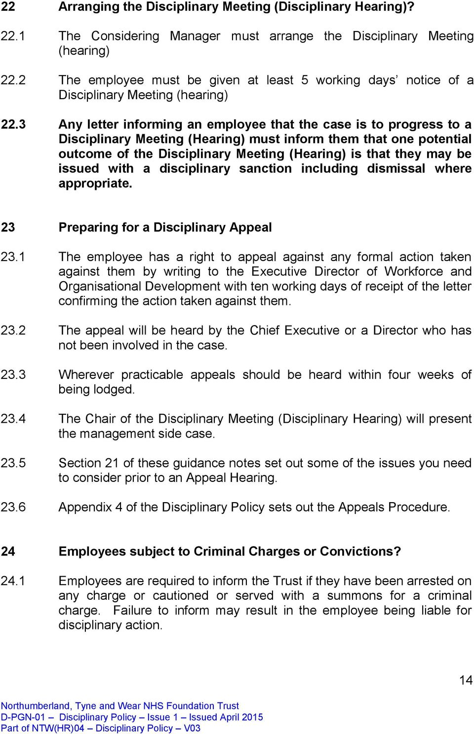 3 Any letter informing an employee that the case is to progress to a Disciplinary Meeting (Hearing) must inform them that one potential outcome of the Disciplinary Meeting (Hearing) is that they may