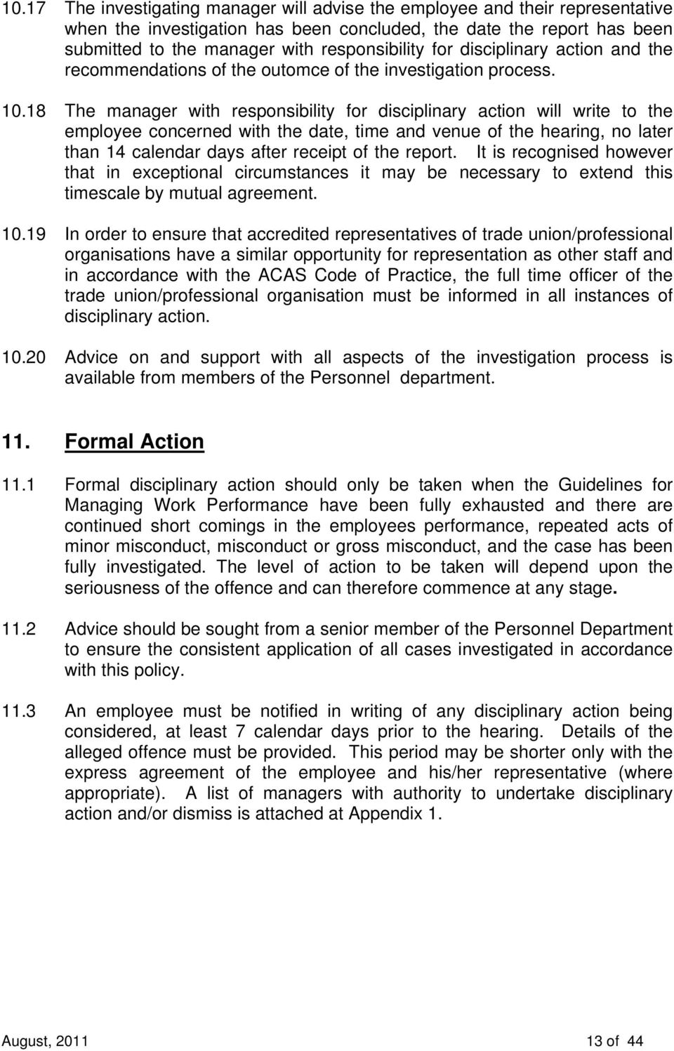 18 The manager with responsibility for disciplinary action will write to the employee concerned with the date, time and venue of the hearing, no later than 14 calendar days after receipt of the