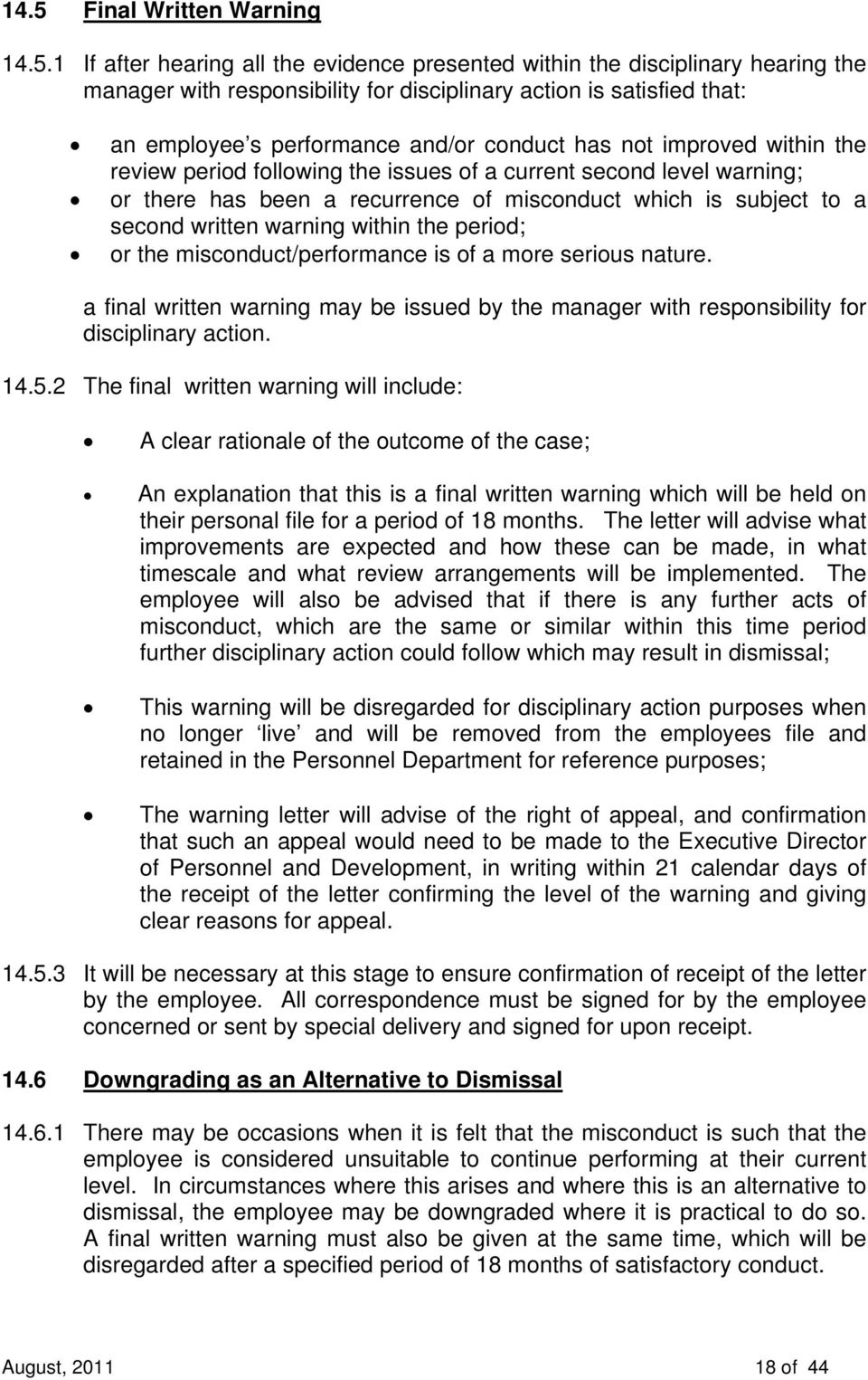 written warning within the period; or the misconduct/performance is of a more serious nature. a final written warning may be issued by the manager with responsibility for disciplinary action. 14.5.