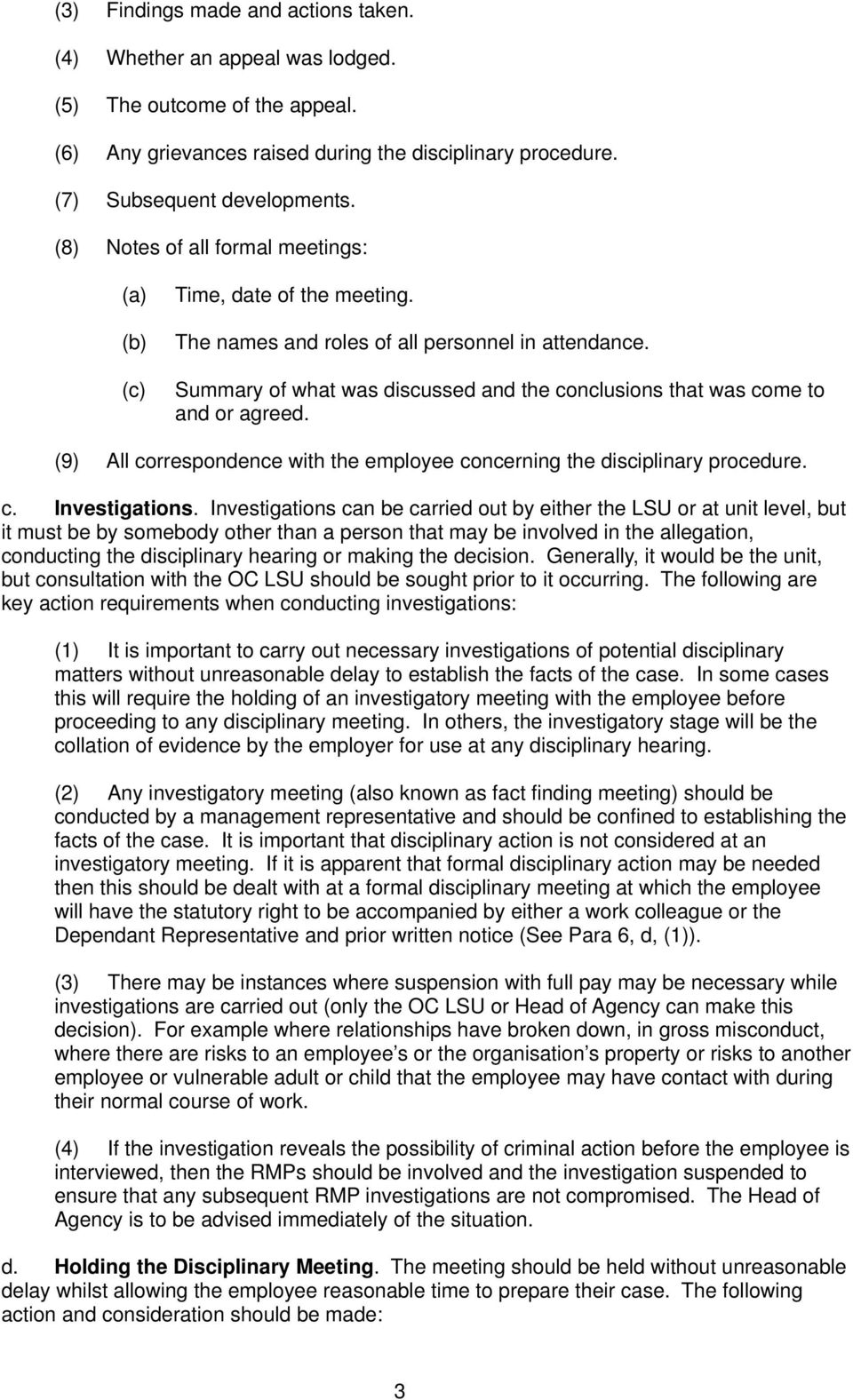 Summary of what was discussed and the conclusions that was come to and or agreed. (9) All correspondence with the employee concerning the disciplinary procedure. c. Investigations.