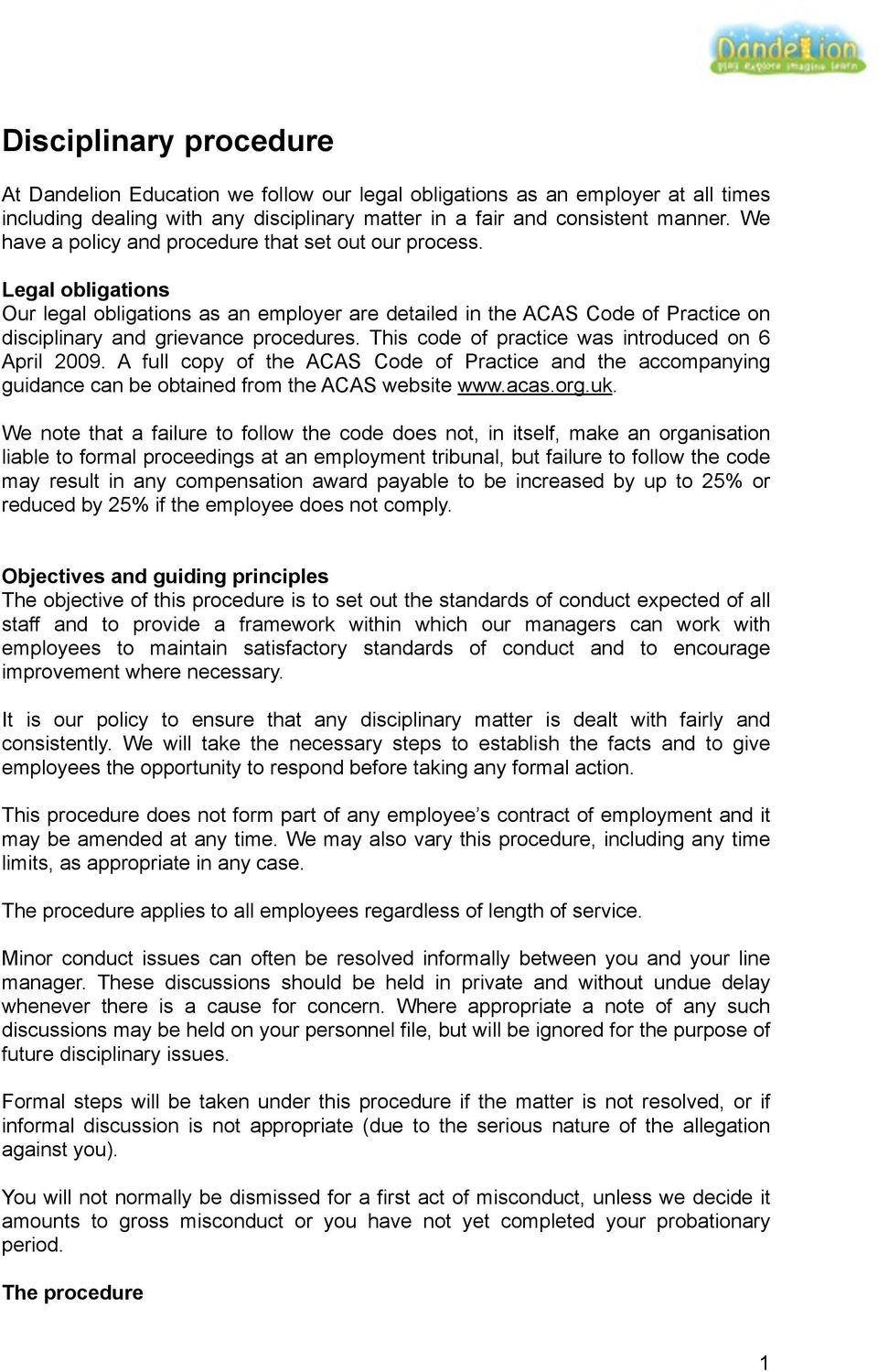 This code of practice was introduced on 6 April 2009. A full copy of the ACAS Code of Practice and the accompanying guidance can be obtained from the ACAS website www.acas.org.uk.