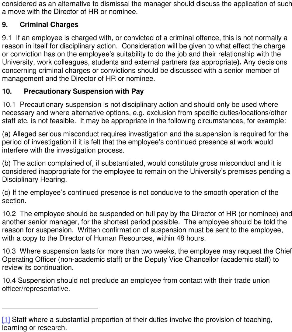 Consideration will be given to what effect the charge or conviction has on the employee s suitability to do the job and their relationship with the University, work colleagues, students and external