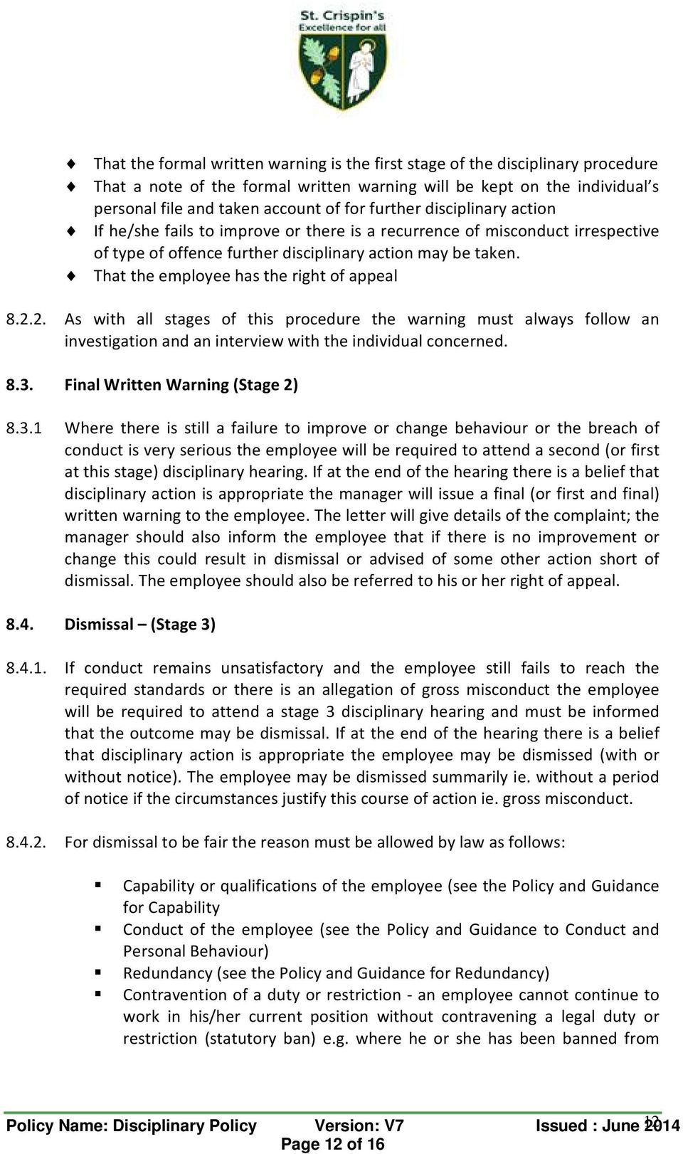 That the employee has the right of appeal 8.2.2. As with all stages of this procedure the warning must always follow an investigation and an interview with the individual concerned. 8.3.