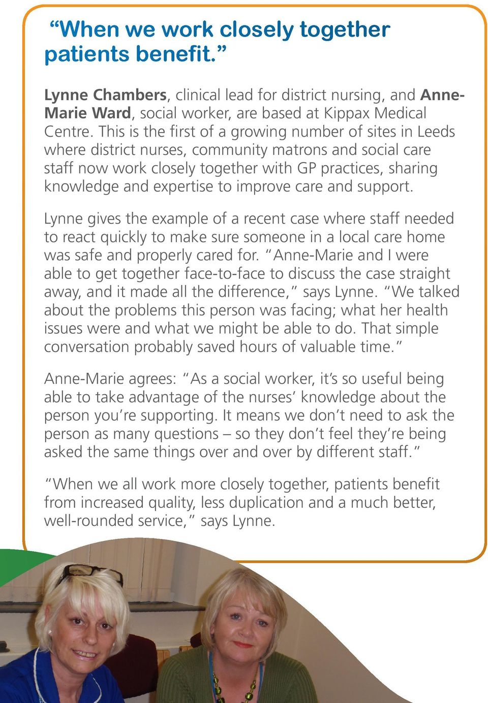 improve care and support. Lynne gives the example of a recent case where staff needed to react quickly to make sure someone in a local care home was safe and properly cared for.