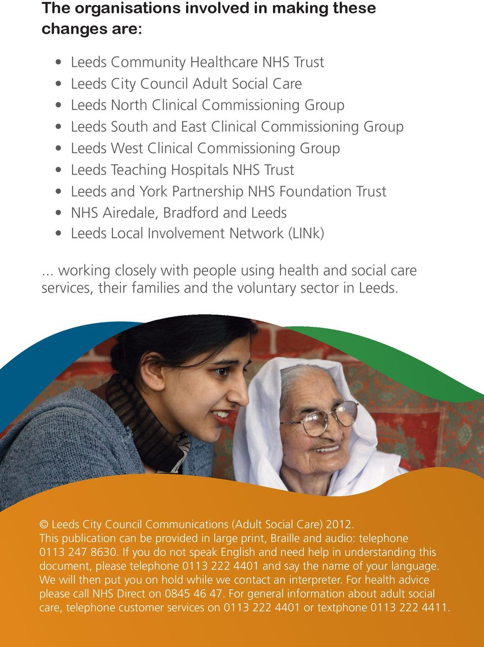 Involvement Network (LINk)... working closely with people using health and social care services, their families and the voluntary sector in Leeds.