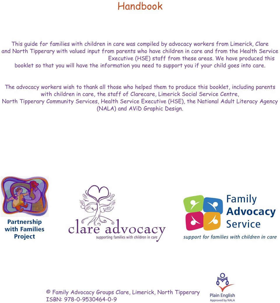 The advocacy workers wish to thank all those who helped them to produce this booklet, including parents with children in care, the staff of Clarecare, Limerick Social Service Centre, North Tipperary