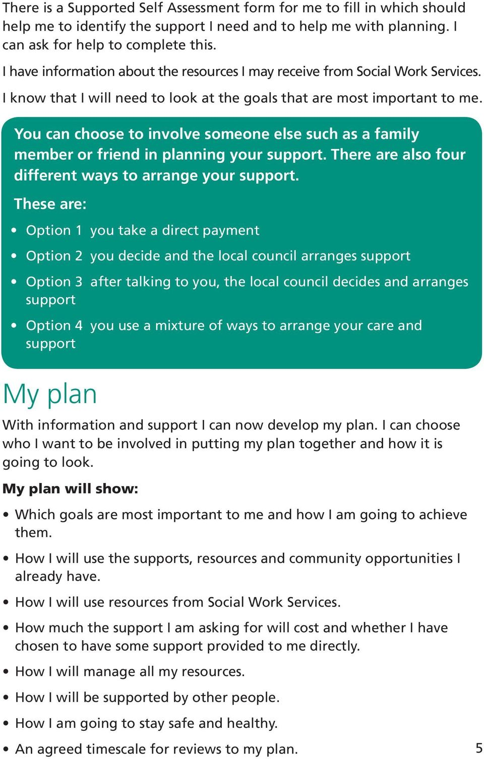You can choose to involve someone else such as a family member or friend in planning your support. There are also four different ways to arrange your support.