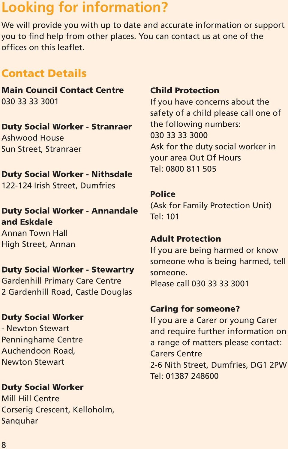 Worker - Annandale and Eskdale Annan Town Hall High Street, Annan Duty Social Worker - Stewartry Gardenhill Primary Care Centre 2 Gardenhill Road, Castle Douglas Duty Social Worker - Newton Stewart