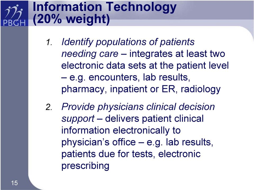 patient level e.g. encounters, lab results, pharmacy, inpatient or ER, radiology 2.