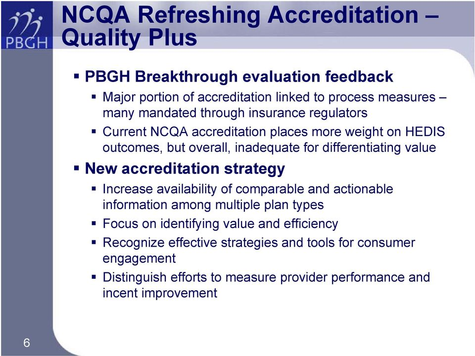 value New accreditation strategy Increase availability of comparable and actionable information among multiple plan types Focus on identifying value