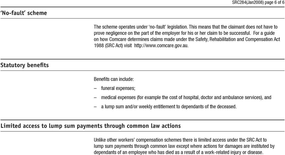 For a guide on how Comcare determines claims made under the Safety, Rehabilitation and Compensation Act 1988 (SRC Act) visit http://www.comcare.gov.au.