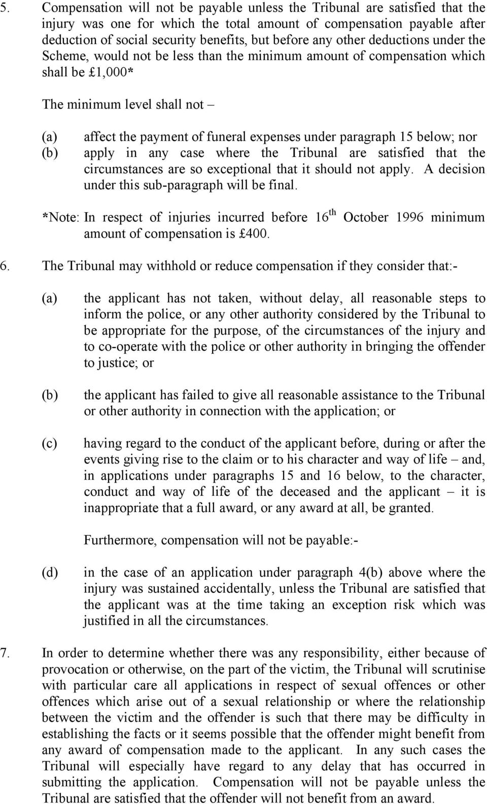 paragraph 15 below; nor apply in any case where the Tribunal are satisfied that the circumstances are so exceptional that it should not apply. A decision under this sub-paragraph will be final.