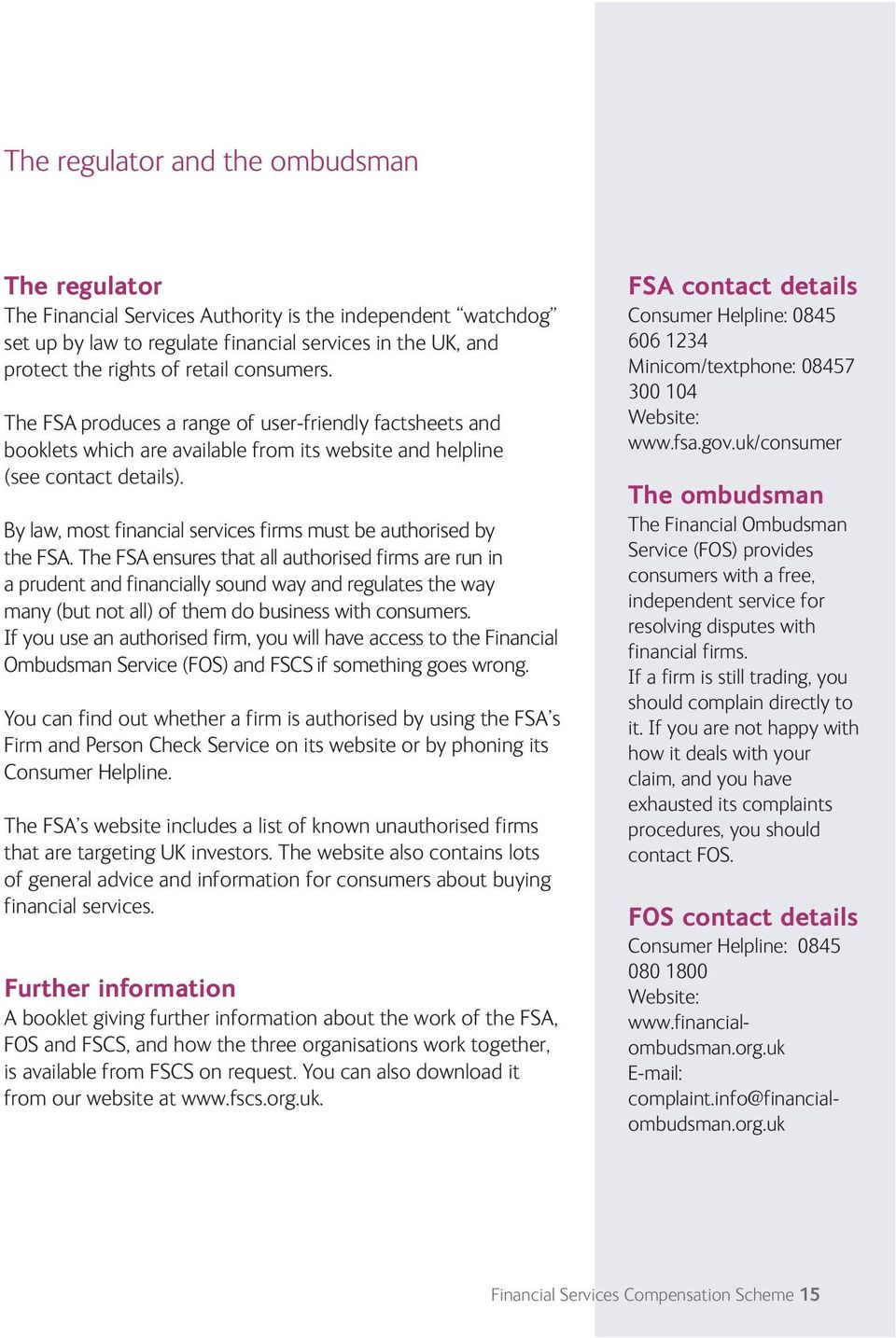 By law, most financial services firms must be authorised by the FSA.