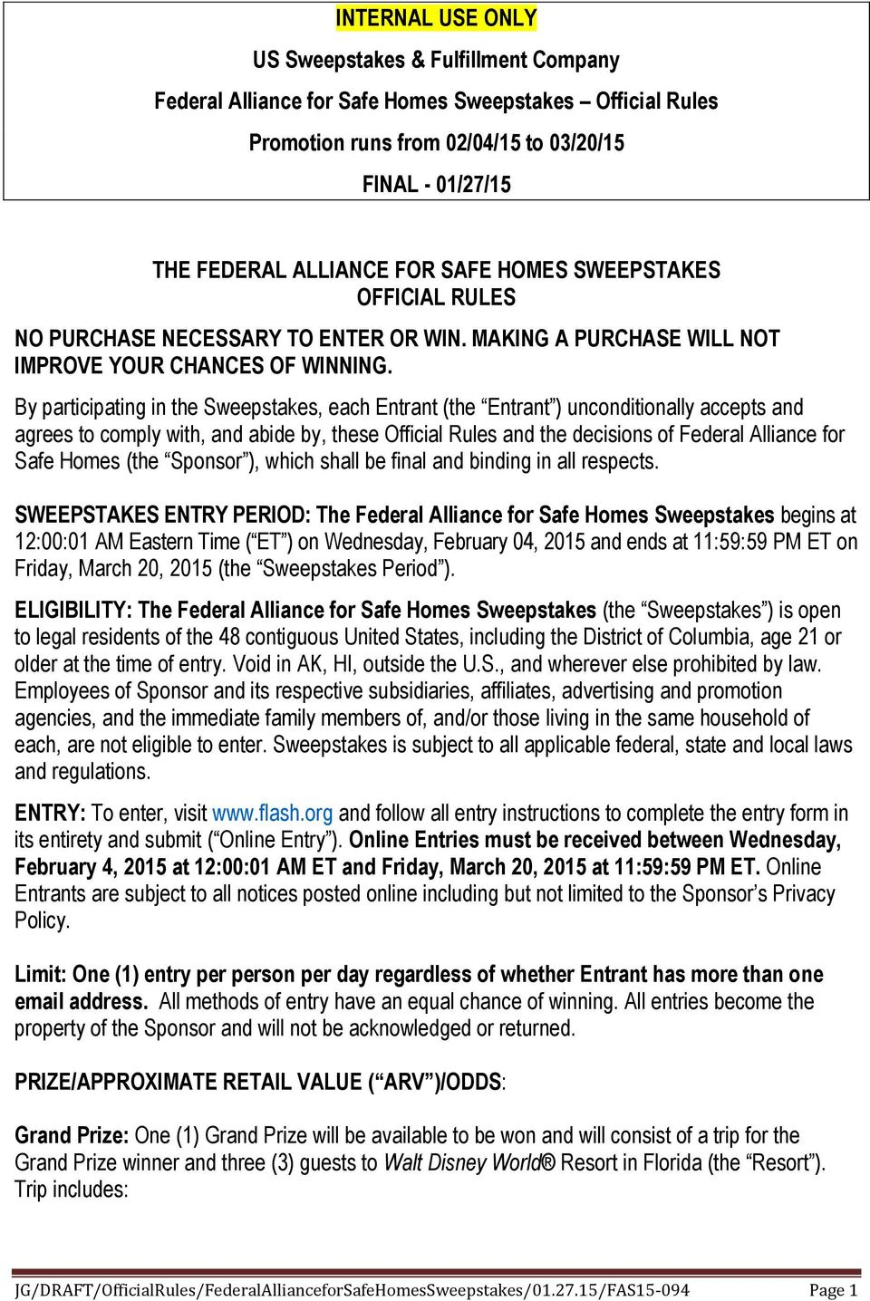 By participating in the Sweepstakes, each Entrant (the Entrant ) unconditionally accepts and agrees to comply with, and abide by, these Official Rules and the decisions of Federal Alliance for Safe