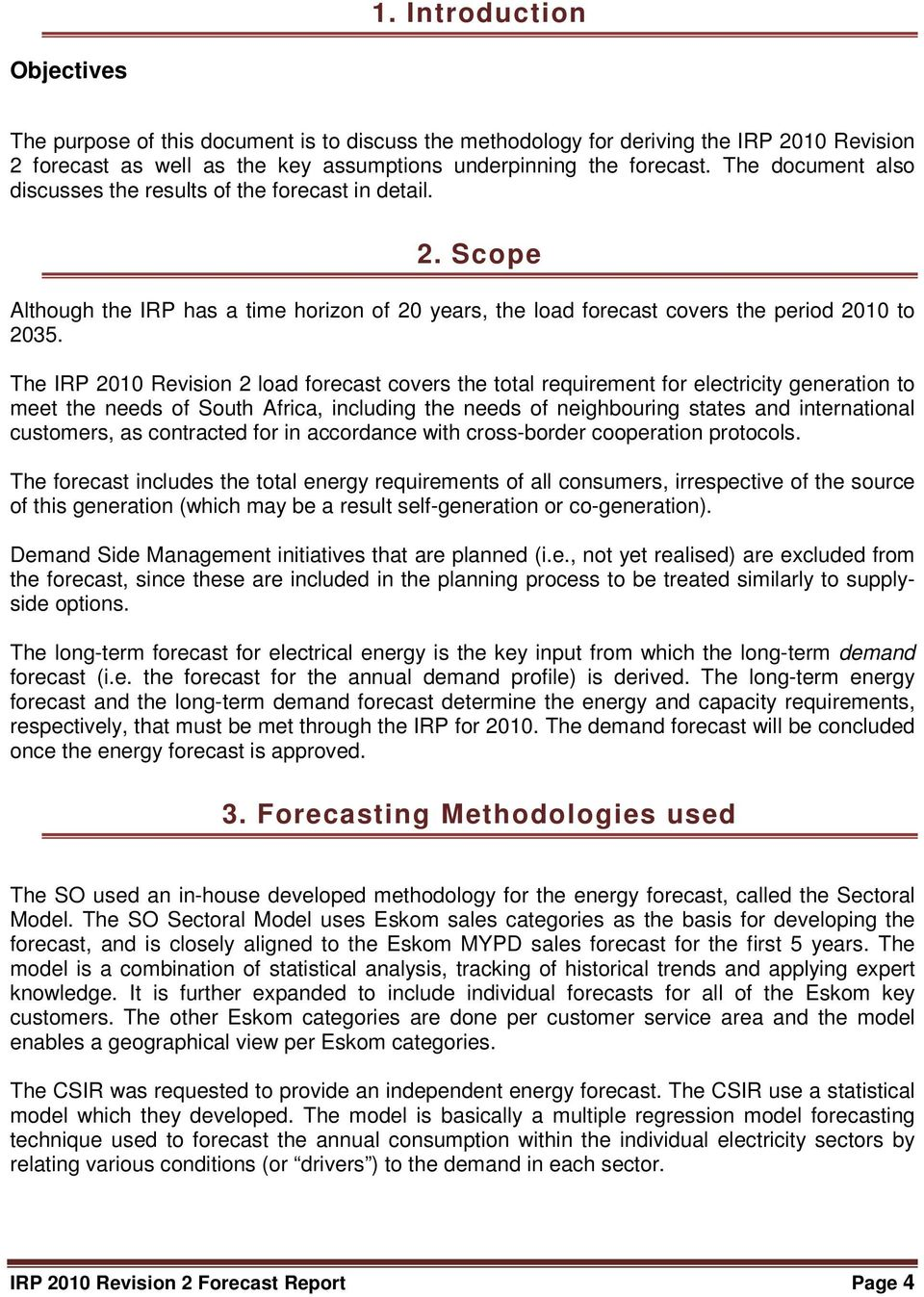 The IRP 2010 Revision 2 load forecast covers the total requirement for electricity generation to meet the needs of South Africa, including the needs of neighbouring states and international