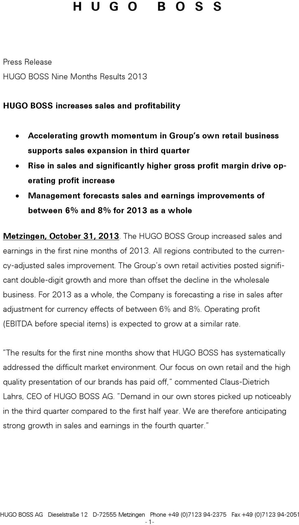 3, 203. The HUGO BOSS Group increased sales and earnings in the first nine months of 203. All regions contributed to the currency-adjusted sales improvement.