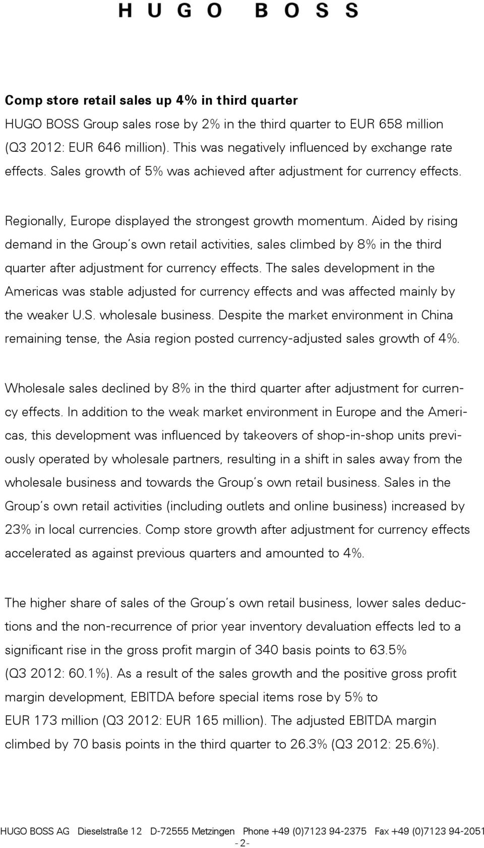 Aided by rising demand in the Group s own retail activities, sales climbed by 8% in the third quarter after adjustment for currency effects.