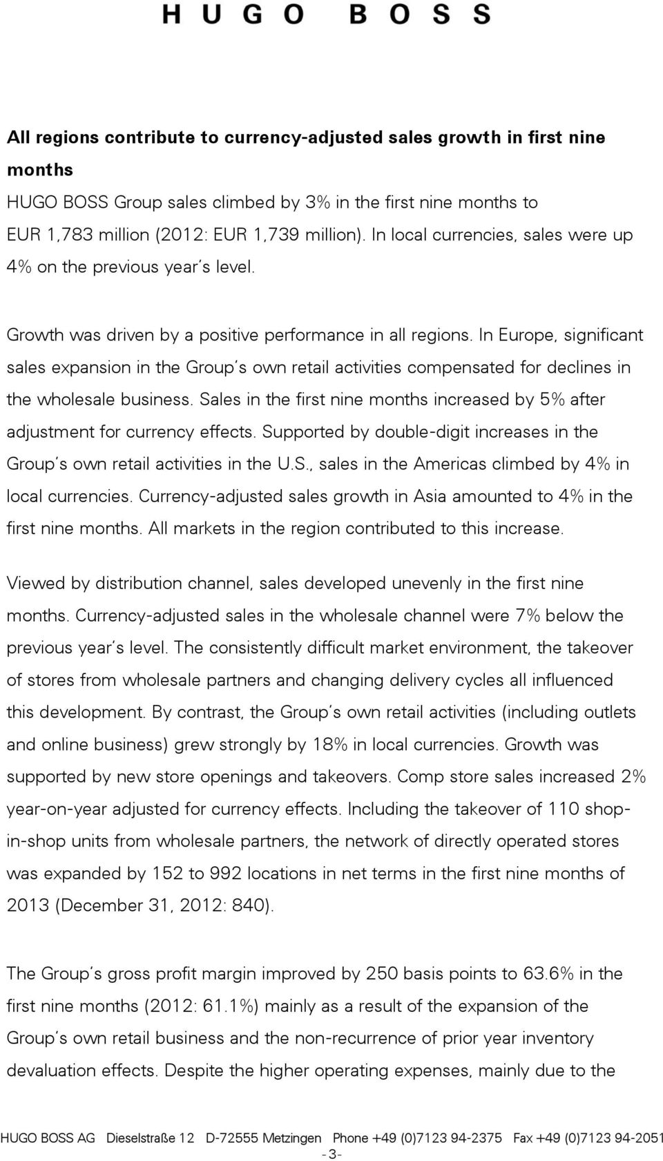 In Europe, significant sales expansion in the Group s own retail activities compensated for declines in the wholesale business.