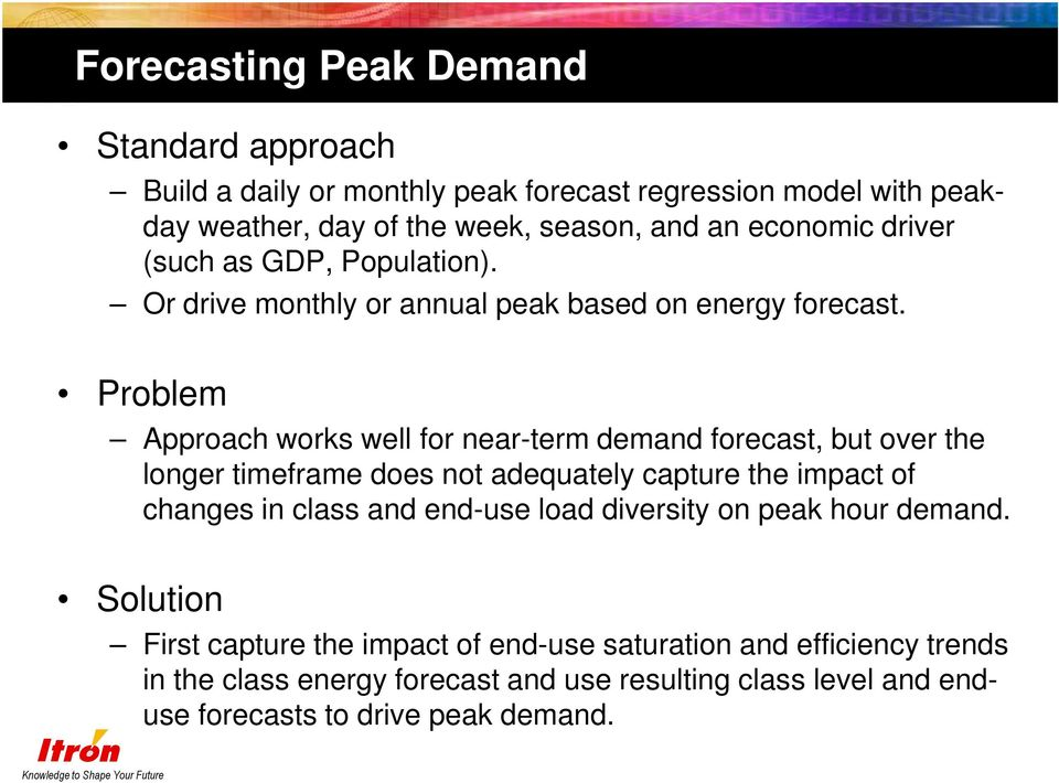 Problem Approach works well for near-term demand forecast, but over the longer timeframe does not adequately capture the impact of changes in class and
