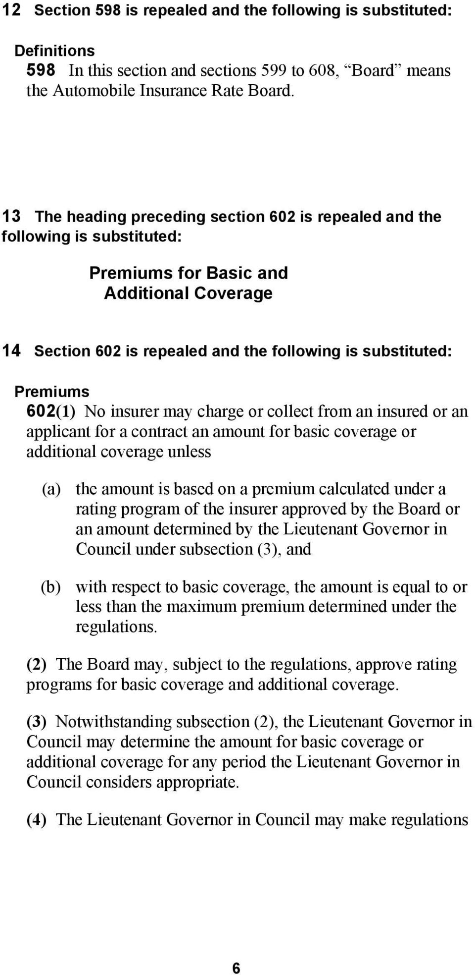 602(1) No insurer may charge or collect from an insured or an applicant for a contract an amount for basic coverage or additional coverage unless (a) the amount is based on a premium calculated under
