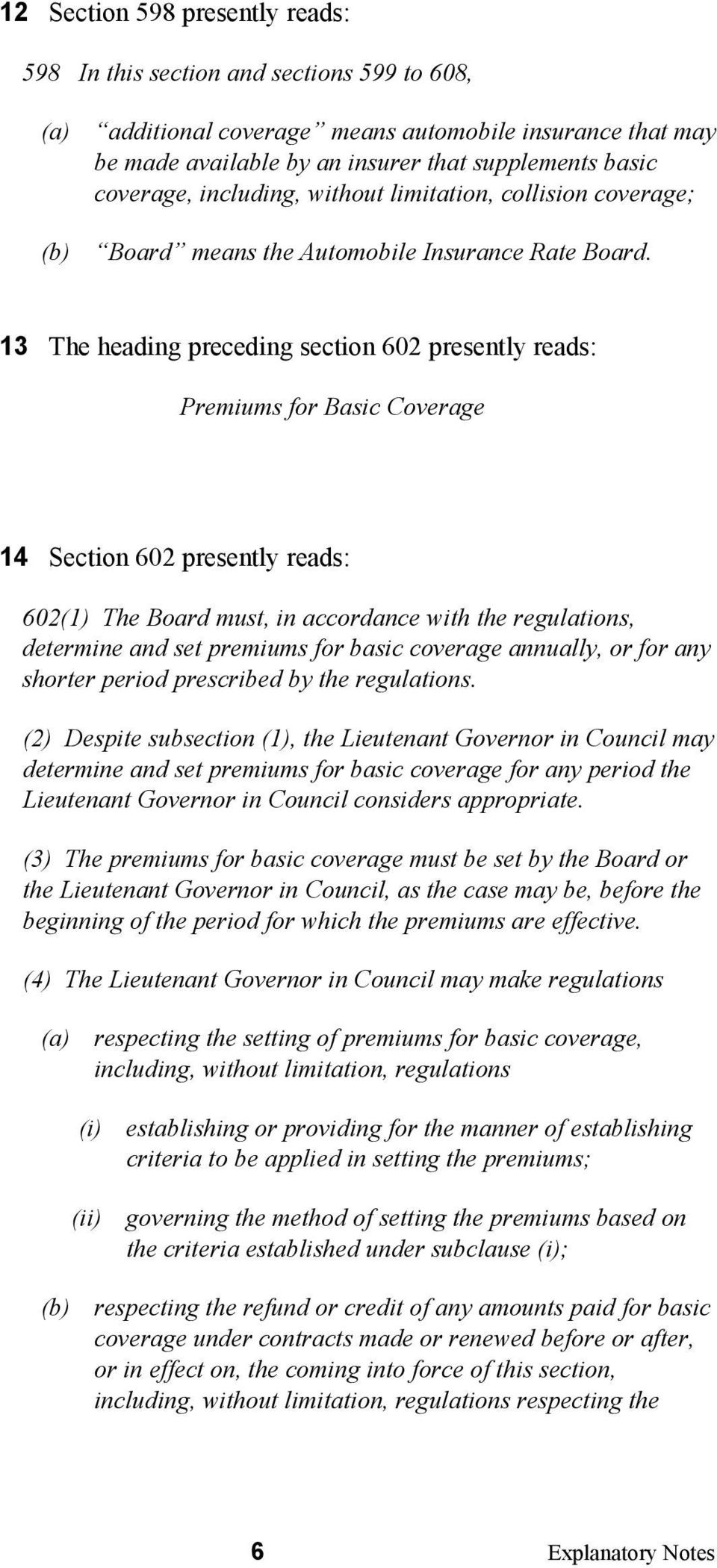 13 The heading preceding section 602 presently reads: Premiums for Basic Coverage 14 Section 602 presently reads: 602(1) The Board must, in accordance with the regulations, determine and set premiums